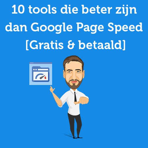 10 tools die beter zijn dan Google Page Speed [Gratis & betaald]