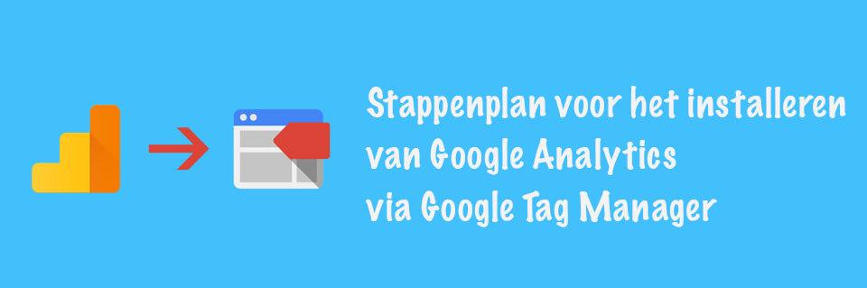 Stappenplan voor het installeren van Google Analytics via Google Tag Manager