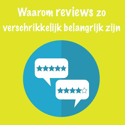 Waarom reviews zo verschrikkelijk belangrijk zijn