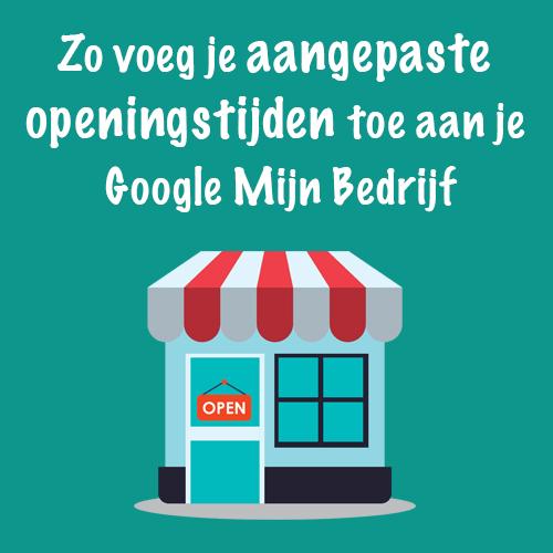 Zo voeg je aangepaste openingstijden toe aan je Google Mijn Bedrijf