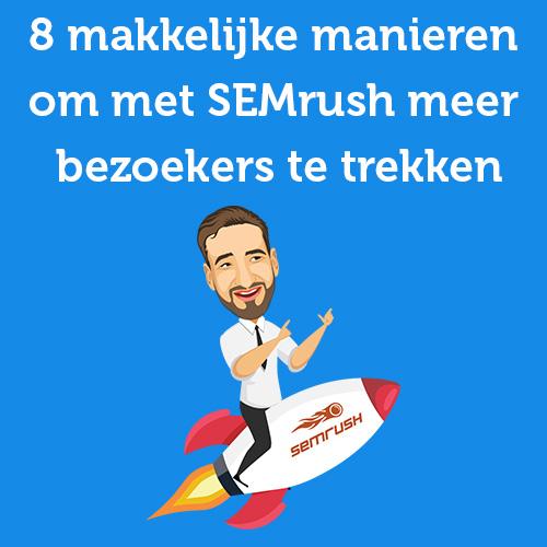 Met 8 makkelijke manieren meer bezoekers naar je website met SEMrush