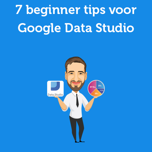 7 Beginner tips voor Google Data Studio