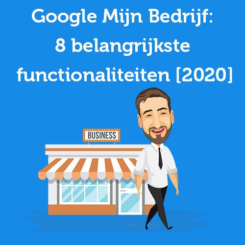 Google Mijn Bedrijf 8 belangrijkste functionaliteiten 2020