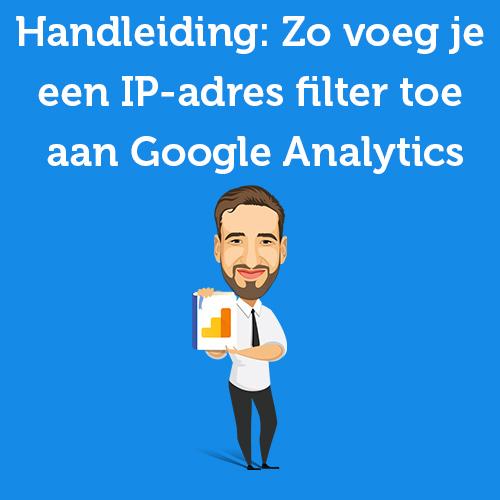 Handleiding Zo voeg je een IP-adres filter toe aan Google Analytics