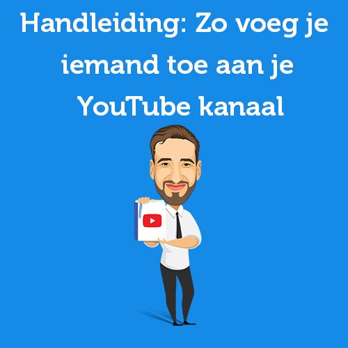 Handleiding Zo voeg je iemand toe aan je YouTube kanaal