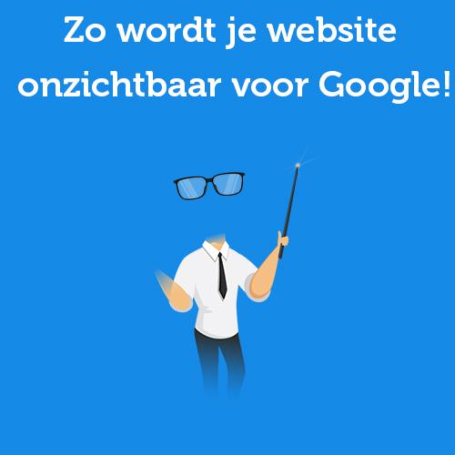 Zo wordt je website onzichtbaar voor Google!