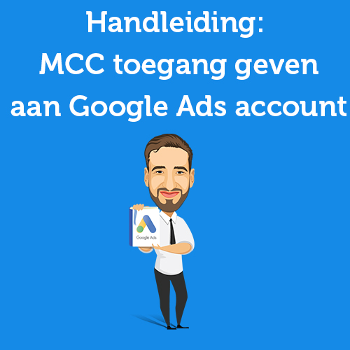 Handleiding Manageraccount (MCC) toegang geven aan Google Ads account