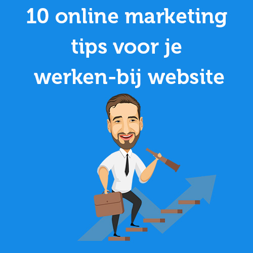 10 online marketing tips voor je werken-bij website