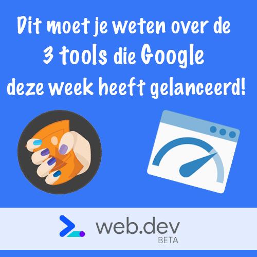 Dit moet je weten over de 3 tools die Google deze week gelanceerd heeft!