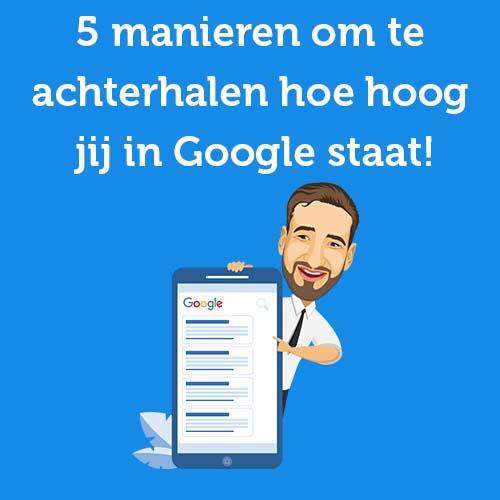 5 manieren om te achterhalen hoe hoog jij in Google staat!
