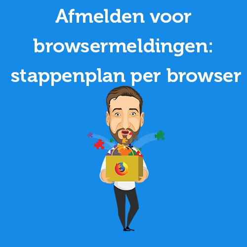 Afmelden voor browsermeldingen: stappenplan per browser