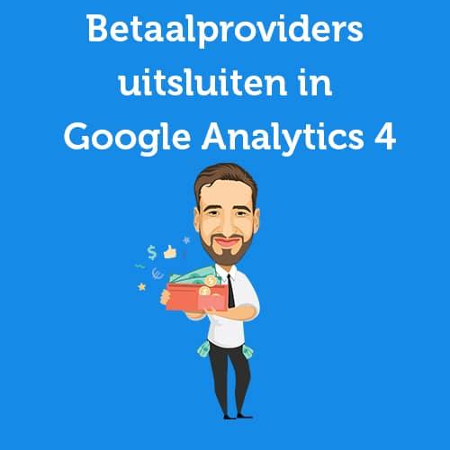 Betaalproviders uitsluiten in Google Analytics 4