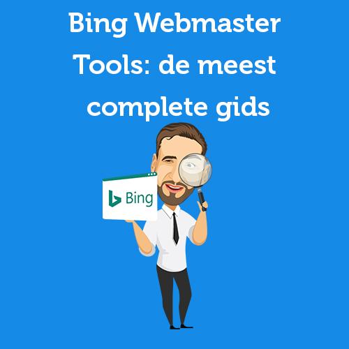 Bing Webmaster Tools: de meest complete gids