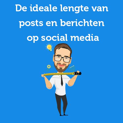 De ideale lengte van posts en berichten op social media