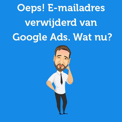 Oeps! E-mailadres verwijderd van Google Ads. Wat nu?