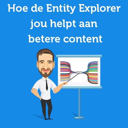 Hoe de Entity Explorer jou helpt aan betere content