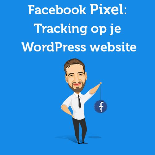 Facebook Pixel: Tracking op je WordPress website