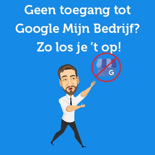 Geen toegang tot Google Mijn Bedrijf? Zo los je 't op in 3 stappen!