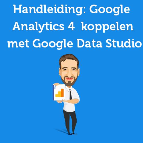 Handleiding: Google Analytics 4 koppelen met Google Data Studio