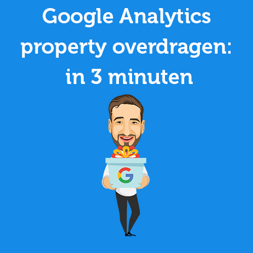 Google Analytics property overdragen (in 3 minuten)