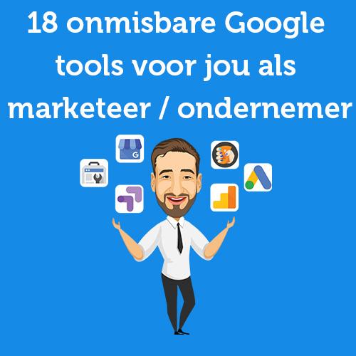 18 onmisbare Google tools voor jou als marketeer / ondernemer