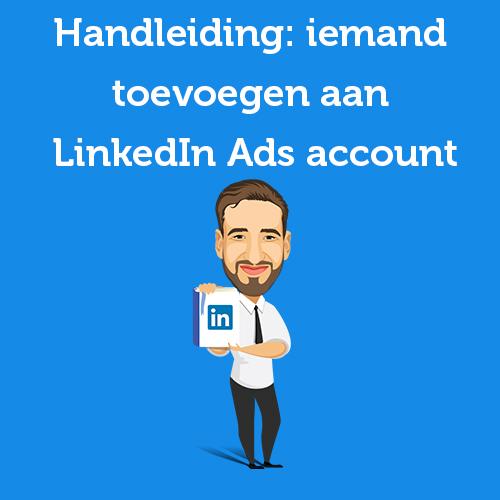 Handleiding: iemand toevoegen aan LinkedIn Ads account
