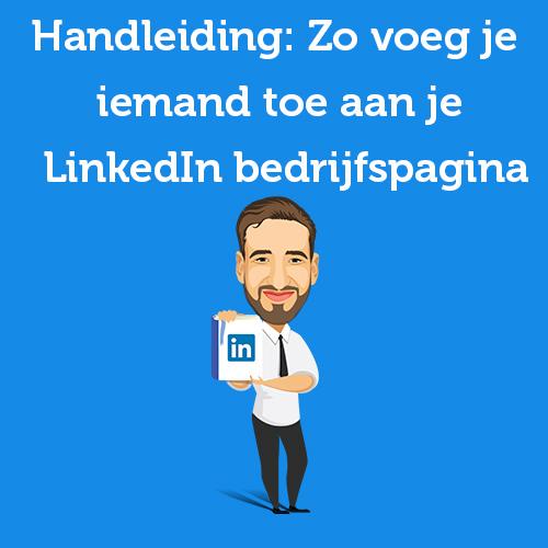 Handleiding: Zo voeg je iemand toe aan je LinkedIn bedrijfspagina