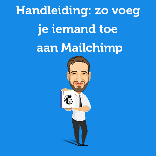 Handleiding: zo voeg je iemand toe aan Mailchimp