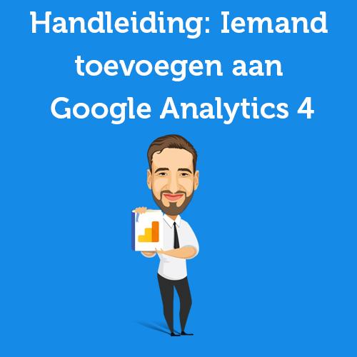 Handleiding: Iemand toevoegen aan Google Analytics 4