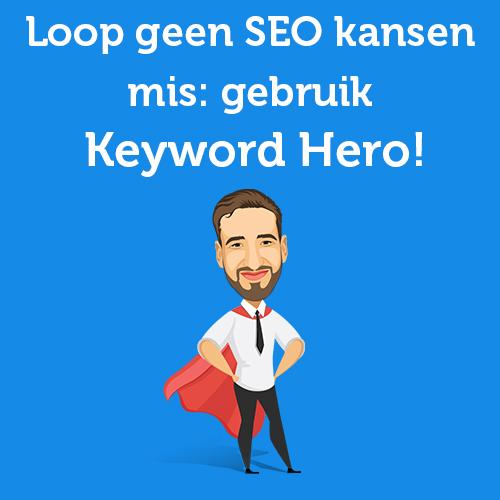 Loop geen SEO kansen mis: gebruik Keyword Hero!