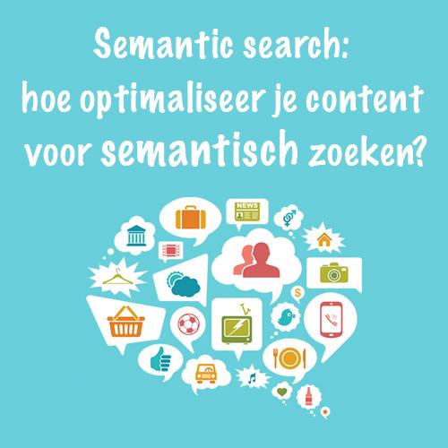 Semantic search: hoe optimaliseer je content voor semantisch zoeken?