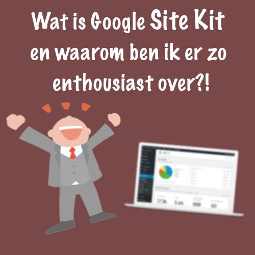 Wat is Google Site Kit en waarom ben ik er zo enthousiast over?!