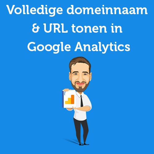 Handleiding: Volledige domeinnaam & URL tonen in Google Analytics [in 4 stappen]