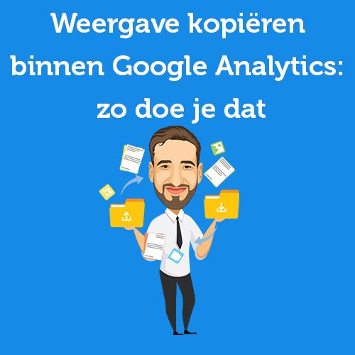 Weergave kopiëren binnen Google Analytics: zo doe je dat