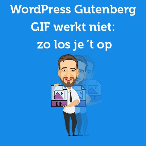 WordPress Gutenberg GIF werkt niet: zo los je 't op