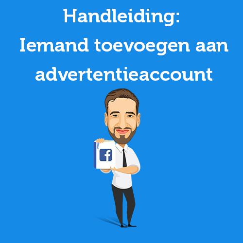Handleiding: Zo voeg je iemand toe aan een Facebook advertentieaccount