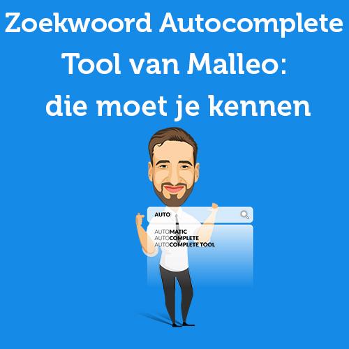 Zoekwoord Autocomplete Tool van Malleo: die moet je kennen
