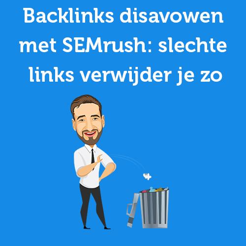 Backlinks disavowen met SEMrush: slechte links verwijder je zo