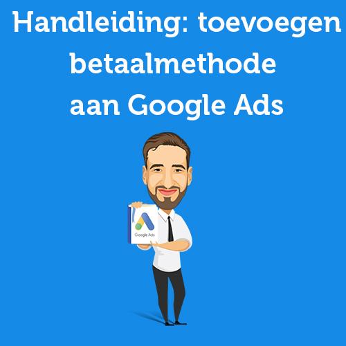 Handleiding: betaalmethode toevoegen aan Google Ads