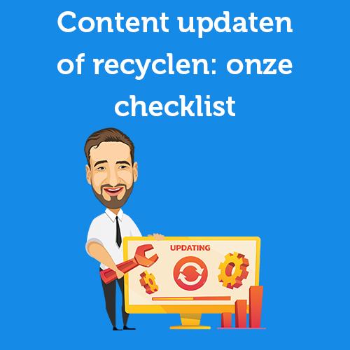 Content updaten of recyclen: onze checklist met 17 vragen