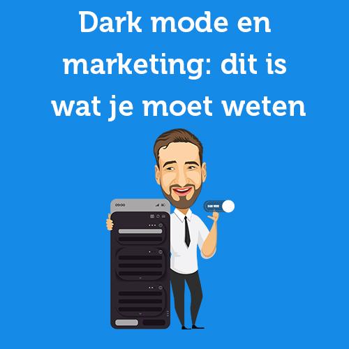 Dark mode en marketing: dit is wat je moet weten