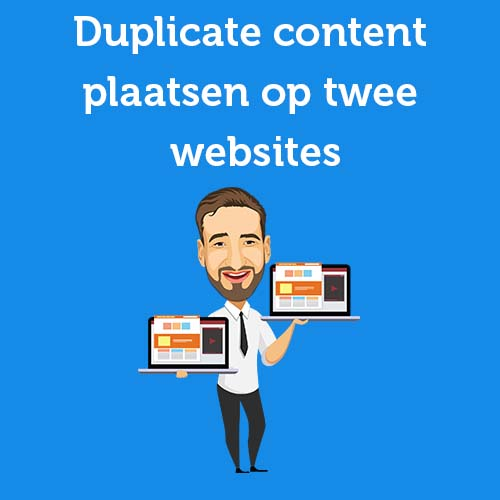 Duplicate content plaatsen op twee websites: zo doe je dat Google proof