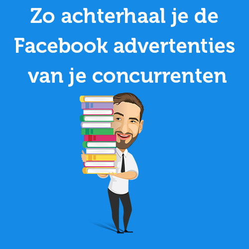 Zo achterhaal je de Facebook advertenties van je concurrenten