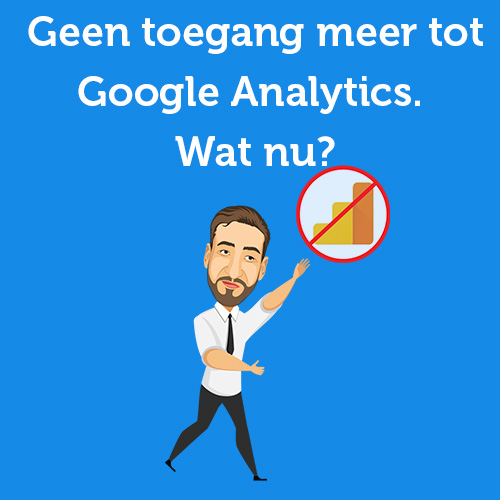 Ik heb geen toegang meer op accountniveau binnen Google Analytics, wat nu?