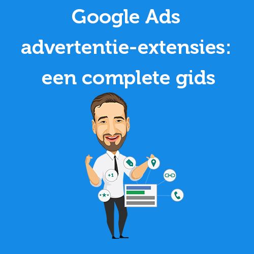 Google Ads advertentie-extensies: een complete gids