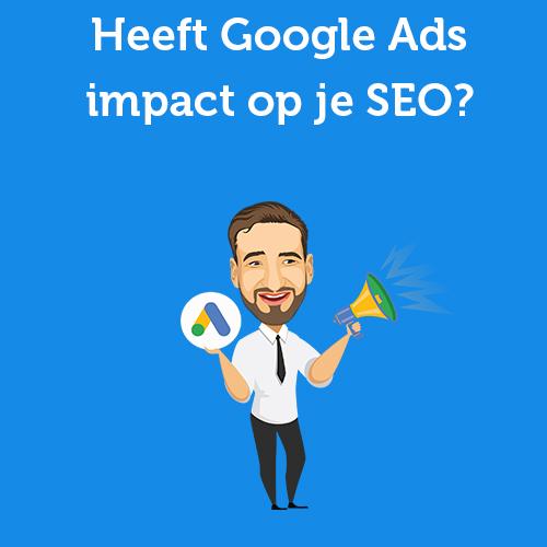 Heeft Google Ads impact op je SEO?