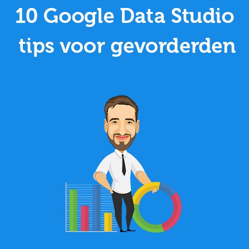 10 Google Data Studio tips voor gevorderden