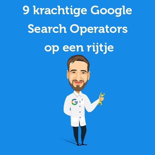 9 krachtige Google Search Operators op een rijtje
