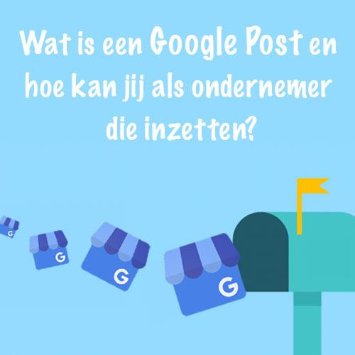 Wat is een Google Post en hoe kan jij als ondernemer die inzetten?