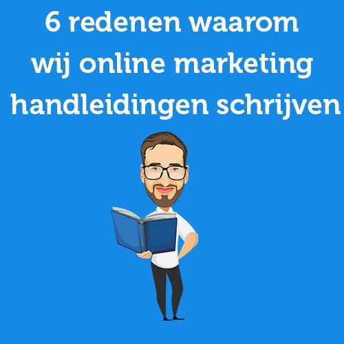 6 redenen waarom wij online marketing handleidingen schrijven